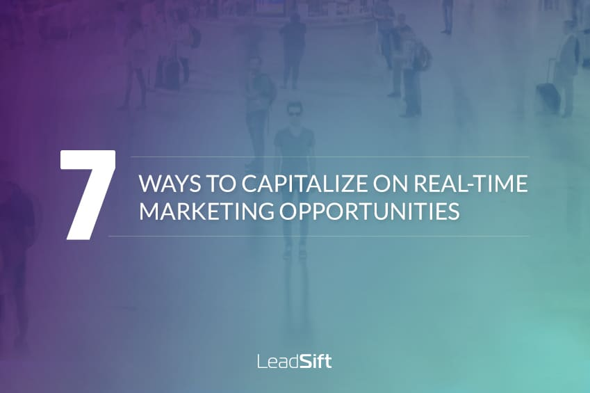 7 Ways to Capitalize on Real-Time Marketing Opportunities