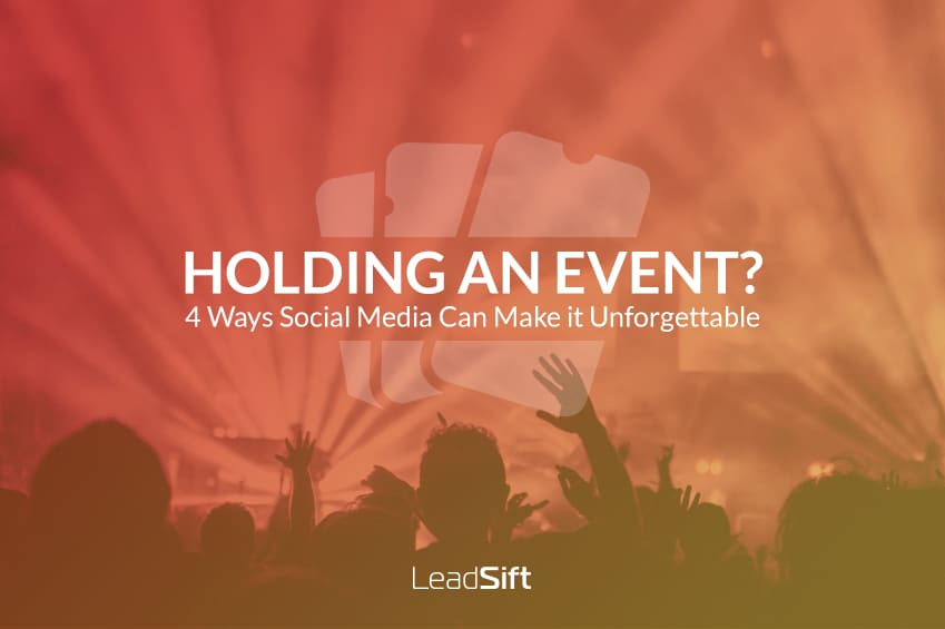 Holding an Event? 4 Ways Social Media Can Make it Unforgettable
