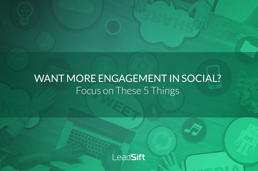 Want More Engagement in Social? Focus on These 5 Things