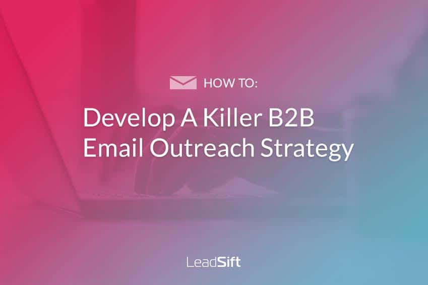 How To: Develop A Killer B2B Email Outreach Strategy
