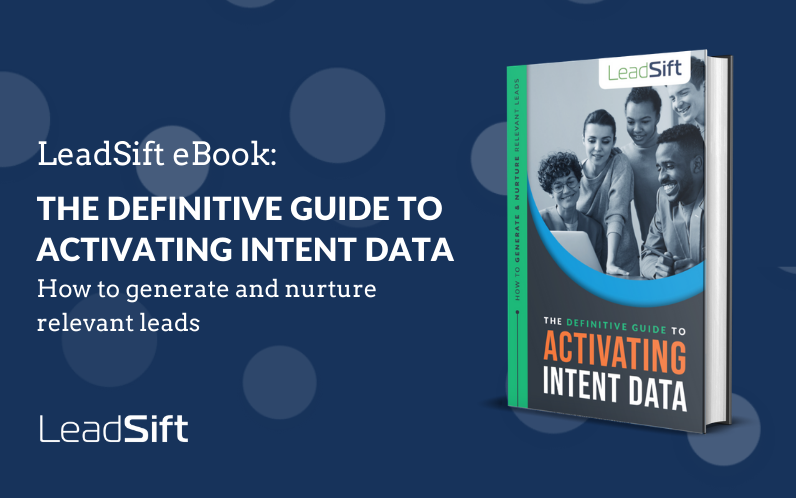 The Definitive Guide to Activating Intent Data: How to Generate and Nurture Relevant Leads