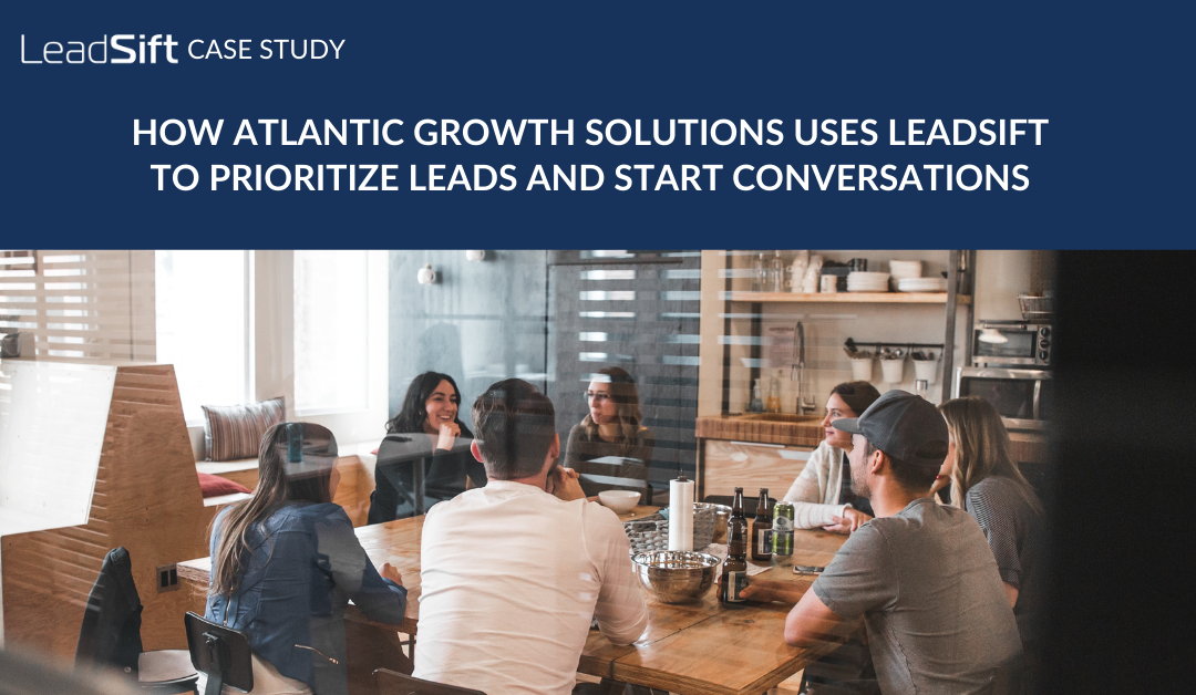 How Atlantic Growth Solutions Uses LeadSift to Prioritize Leads and Start Conversations