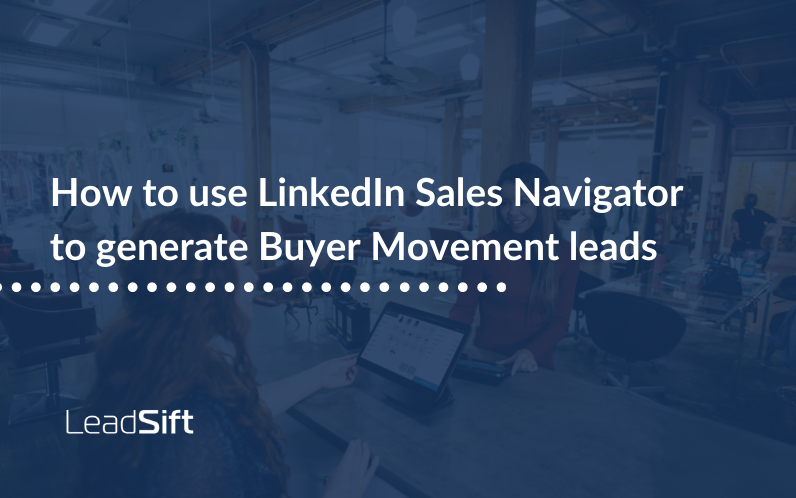 How to use LinkedIn Sales Navigator to generate Buyer Movement leads