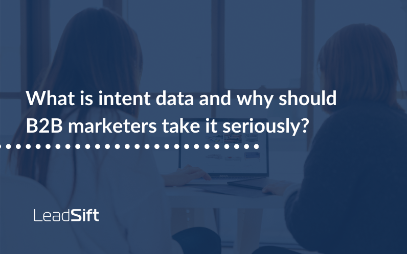 What is intent data and why should B2B marketers take it seriously?