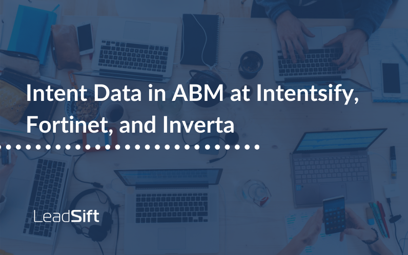 Intent Data in action within ABM at Intentsify, Fortinet, and Inverta