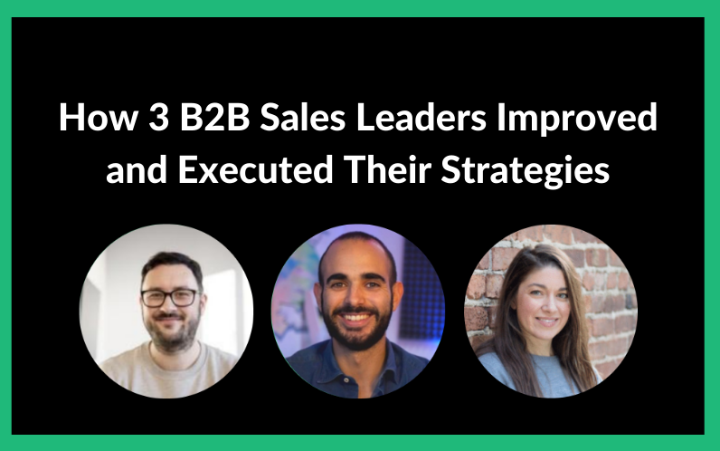 How 3 B2B Sales Leaders Improved and Executed Their Strategies